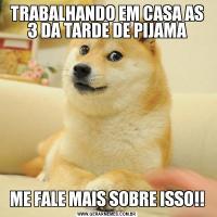 TRABALHANDO EM CASA AS 3 DA TARDE DE PIJAMAME FALE MAIS SOBRE ISSO!!