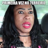 PRIMEIRA VEZ NO TERREIRO