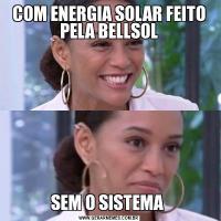 COM ENERGIA SOLAR FEITO PELA BELLSOLSEM O SISTEMA