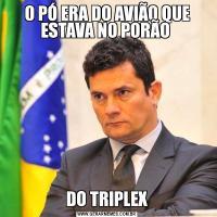 O PÓ ERA DO AVIÃO QUE ESTAVA NO PORÃO DO TRIPLEX