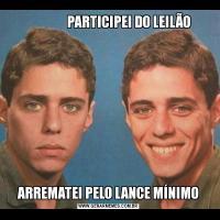 PARTICIPEI DO LEILÃOARREMATEI PELO LANCE MÍNIMO