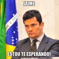 JAIMEESTOU TE ESPERANDO!