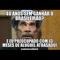 40 ANOS SEM GANHAR O BRASILEIRÃO?E EU PREOCUPADO COM 13 MESES DE ALUGUEL ATRASADO!