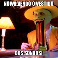 NOIVA VENDO O VESTIDODOS SONHOS!