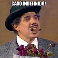 CASO INDEFINIDO!