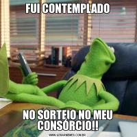 FUI CONTEMPLADONO SORTEIO NO MEU CONSÓRCIO!!