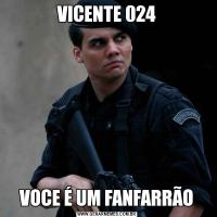 VICENTE 024VOCE É UM FANFARRÃO