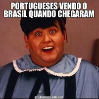 PORTUGUESES VENDO O BRASIL QUANDO CHEGARAM