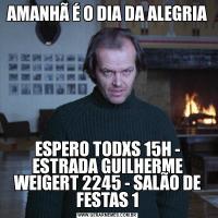 AMANHÃ É O DIA DA ALEGRIAESPERO TODXS 15H - ESTRADA GUILHERME WEIGERT 2245 - SALÃO DE FESTAS 1