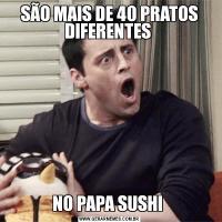 SÃO MAIS DE 40 PRATOS DIFERENTES NO PAPA SUSHI