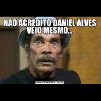 NAO ACREDITO DANIEL ALVES VEIO MESMO...
