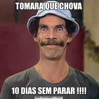 TOMARA QUE CHOVA10 DIAS SEM PARAR !!!!