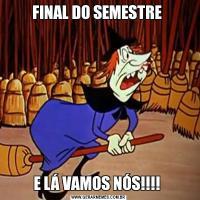 FINAL DO SEMESTRE E LÁ VAMOS NÓS!!!!