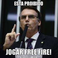 ESTA PROIBIDO JOGAR FREE FIRE!