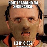 HOJE TRABALHO EM SEGURANÇA.LEI N° 6.367