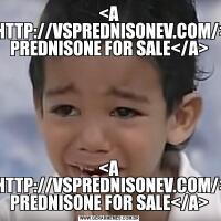 <A HREF=HTTP://VSPREDNISONEV.COM/>2064 PREDNISONE FOR SALE</A><A HREF=HTTP://VSPREDNISONEV.COM/>2064 PREDNISONE FOR SALE</A>