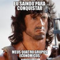 EU SAINDO PARA CONQUISTARMEUS QUATRO GRUPOS ECONÔMICOS