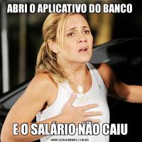 ABRI O APLICATIVO DO BANCOE O SALÁRIO NÃO CAIU