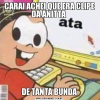 CARAI ACHEI QUE ERA CLIPE DA ANITTA DE TANTA BUNDA