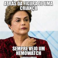 ATRÁS DA FIGURA DE UMA CRIANÇASEMPRE VEJO UM HEMOWATCH