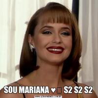 SOU MARIANA ♥️ S2 S2 S2