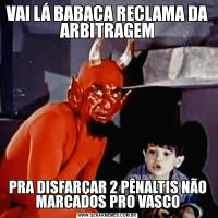 VAI LÁ BABACA RECLAMA DA ARBITRAGEMPRA DISFARÇAR 2 PÊNALTIS NÃO MARCADOS PRO VASCO