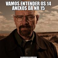 VAMOS ENTENDER OS 14 ANEXOS DA NR 15