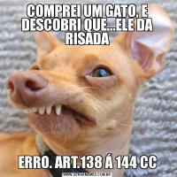 COMPREI UM GATO, E DESCOBRI QUE...ELE DA RISADAERRO. ART.138 Á 144 CC