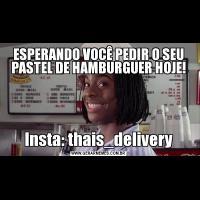 ESPERANDO VOCÊ PEDIR O SEU PASTEL DE HAMBURGUER HOJE!Insta: thais_delivery