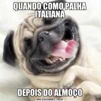 QUANDO COMO PALHA ITALIANADEPOIS DO ALMOÇO
