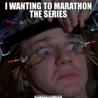 I WANTING TO MARATHON THE SERIES