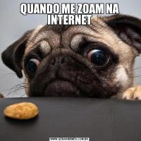 QUANDO ME ZOAM NA INTERNET