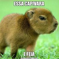 ESSA CAPIVARAE FEIA