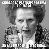 CUIDADO AO PARTICIPAR DE UMA LICITAÇÃOSEM A LEITURA COMPLETA DO EDITAL...