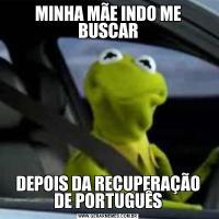 MINHA MÃE INDO ME BUSCARDEPOIS DA RECUPERAÇÃO DE PORTUGUÊS
