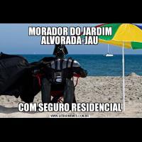 MORADOR DO JARDIM ALVORADA-JAUCOM SEGURO RESIDENCIAL