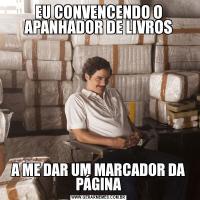 EU CONVENCENDO O APANHADOR DE LIVROSA ME DAR UM MARCADOR DA PÁGINA