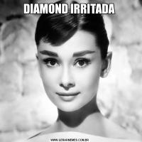 DIAMOND IRRITADA