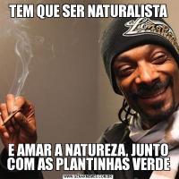 TEM QUE SER NATURALISTAE AMAR A NATUREZA, JUNTO COM AS PLANTINHAS VERDE