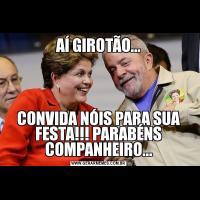 AÍ GIROTÃO...CONVIDA NÓIS PARA SUA FESTA!!! PARABÉNS COMPANHEIRO...