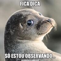 FICA DICASÓ ESTOU OBSERVANDO...