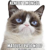 KENEDY E MONGOLMATEUS E PATO NO FF