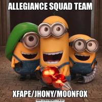 ALLEGIANCE SQUAD TEAMXFAPE/JHONY/MOONFOX