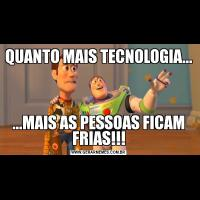 QUANTO MAIS TECNOLOGIA......MAIS AS PESSOAS FICAM FRIAS!!!