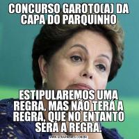 CONCURSO GAROTO(A) DA CAPA DO PARQUINHOESTIPULAREMOS UMA REGRA, MAS NÃO TERÁ A REGRA, QUE NO ENTANTO SERÁ A REGRA.