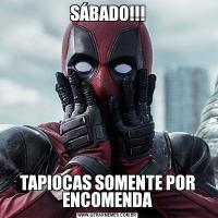 SÁBADO!!!TAPIOCAS SOMENTE POR ENCOMENDA