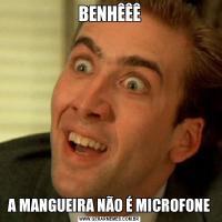 BENHÊÊÊA MANGUEIRA NÃO É MICROFONE