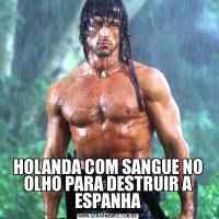 HOLANDA COM SANGUE NO OLHO PARA DESTRUIR A ESPANHA