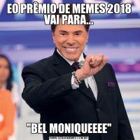 EO PRÊMIO DE MEMES 2018 VAI PARA...