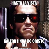 HASTA LA VISTAGALERA LINDA DO CRISTO REI